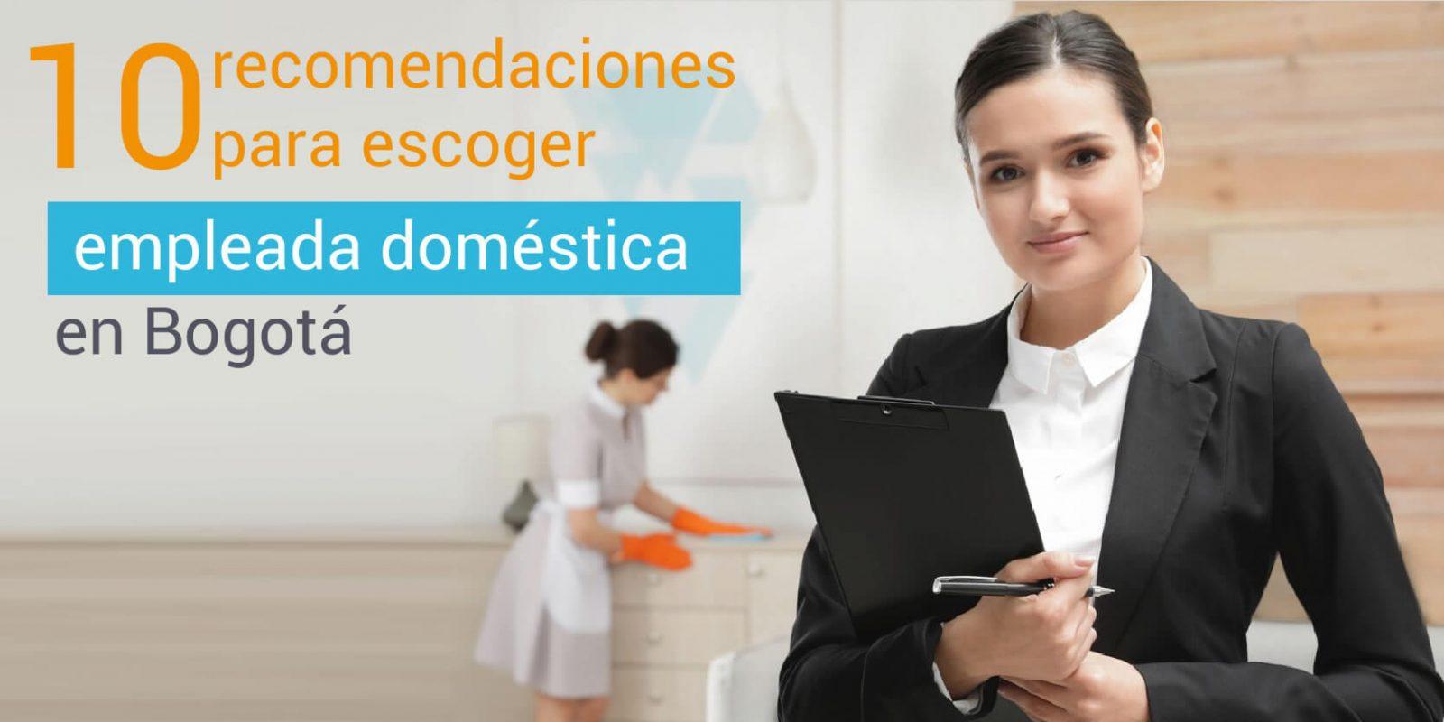 10 recomendaciones para escoger empleada doméstica en bogotá